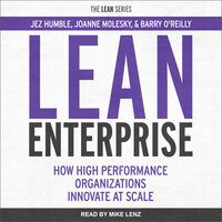 Lean Enterprise: How High Performance Organizations Innovate at Scale - Jez Humble, Joanne Molesky, Barry O'Reilly