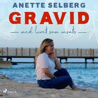 Gravid - Med livet som insats - Anette Selberg