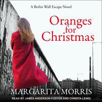 Oranges for Christmas: A Berlin Wall Escape Novel - Margarita Morris