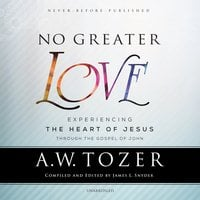 No Greater Love: Experiencing the Heart of Jesus through the Gospel of John - A.W. Tozer
