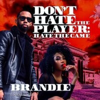 Don't Hate the Player: Hate the Game - Brandie