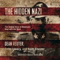 The Hidden Nazi: The Untold Story of America's Deal with the Devil - Dean Reuter, Colm Lowery, Keith Chester