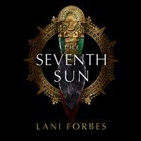 The Seventh Sun - Lani Forbes