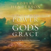 Operating in the Power of God's Grace: Discover the Secret of Fruitfulness - Robert Henderson