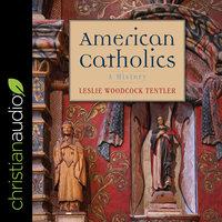 American Catholics: A History - Leslie Woodcock Tentler