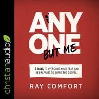 Anyone but Me: 10 Ways to Overcome Your Fear and Be Prepared to Share the Gospel - Ray Comfort