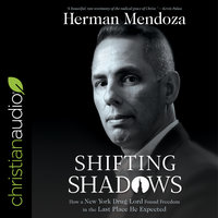 Shifting Shadows: How a New York Drug Lord Found Freedom in the Last Place He Expected - Herman Mendoza