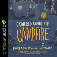 Gathered Around the Campfire: S'mores and Stories Under the Stars - Melody A. Carlson