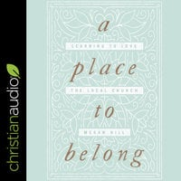 A Place to Belong: Learning to Love the Local Church - Megan Hill