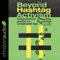 Beyond Hashtag Activism: Comprehensive Justice In A Complicated Age - Mae Elise Cannon