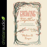 Growing Together: Taking Mentoring Beyond Small Talk and Prayer Requests - Melissa Kruger