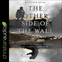 The Other Side of the Wall: A Palestinian Christian Narrative of Lament and Hope - Munther Isaac