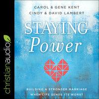 Staying Power: Building a Stronger Marriage When Life Sends Its Worst - Carol Kent, Cindy Lambert, Gene Kent, David Lambert