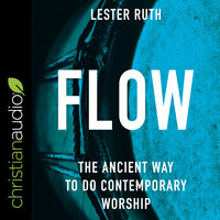 Flow: The Ancient Way to Do Contemporary Worship - Lester Ruth