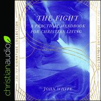 The Fight: A Practical Handbook For Christian Living - John White