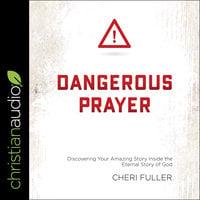 Dangerous Prayer: Discovering Your Amazing Story Inside the Eternal Story of God - Cheri Fuller