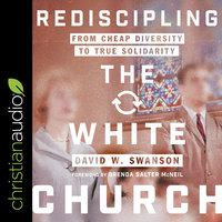 Rediscipling the White Church: From Cheap Diversity to True Solidarity - David W. Swanson