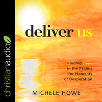 Deliver Us: Finding Hope in the Psalms for Moments of Desperation - Michele Howe