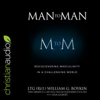 Man to Man: Rediscovering Masculinity in a Challenging World - William G. Boykin, Lela Gilbert