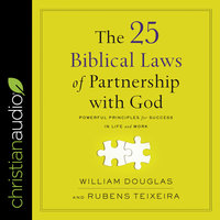 The 25 Biblical Laws of Partnering with God: Powerful Principles for Success in Life and Work - William Douglas, Rubens Teixeira