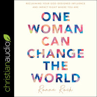 One Woman Can Change the World: Reclaiming Your God-Designed Influence and Impact Right Where You Are - Ronne Rock