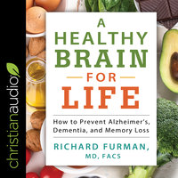 A Healthy Brain for Life: How to Prevent Alzheimer's, Dementia, and Memory Loss - Richard Furman
