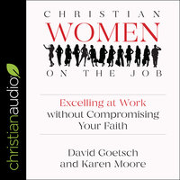 Christian Women on the Job: Excelling at Work without Compromising Your Faith - David L. Goetsch, Karen Ann Moore