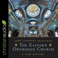 The Eastern Orthodox Church: A New History - John Anthony McGuckin