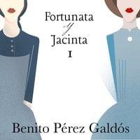 Fortunata y Jacinta. Parte primera - Benito Pérez Galdós