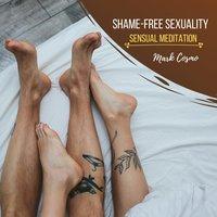 Shame-Free Sexuality: Sensual Meditation - Mark Cosmo