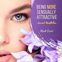 Being More Sensually Attractive: Sensual Meditation - Mark Cosmo