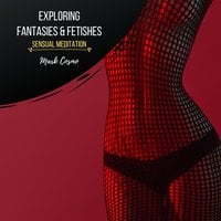 Exploring Fantasies & Fetishes: Sensual Meditation - Mark Cosmo