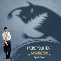 Facing Your Fear: Guided Meditation - Mark Cosmo