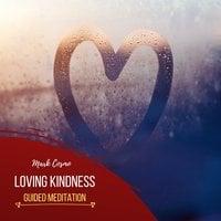 Loving Kindness: Guided Meditation - Mark Cosmo
