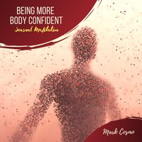 Being More Body Confident: Sensual Meditation - Mark Cosmo