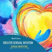 Greater Sensual Intuition: Sensual Meditation - Mark Cosmo