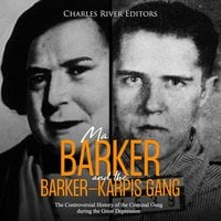 Ma Barker and the Barker-Karpis Gang: The Controversial History of the Criminal Gang during the Great Depression - Charles River Editors