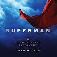 Superman: The Unauthorized Biography - Glen Weldon