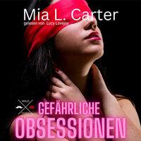 Gefährliche Obsessionen - Band 1: Gefährliche Begierden - Mia L. Carter