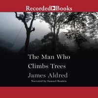 The Man Who Climbs Trees: The Lofty Adventures of a Wildlife Cameraman - James Aldred