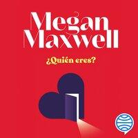¿Quién eres? - Megan Maxwell