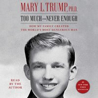 Too Much and Never Enough: How My Family Created the World's Most Dangerous Man - Mary L. Trump