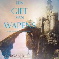 Een Gift Van Wapens (Boek #8 In De Tovenaarsring) - Morgan Rice