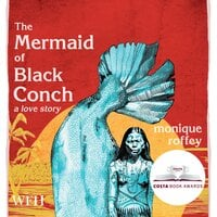 The Mermaid of Black Conch - Monique Roffey
