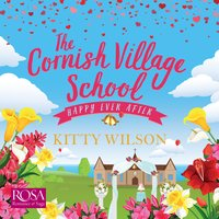 The Cornish Village School: Happy Ever After - Kitty Wilson