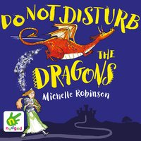Do Not Disturb the Dragons - Michelle Robinson