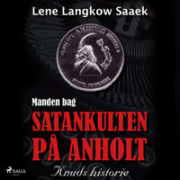 Manden bag Satankulten på Anholt - Knuds historie - Lene Langkow Saaek