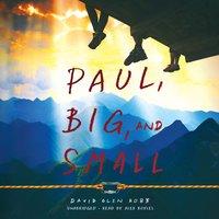 Paul, Big, and Small - David Glen Robb
