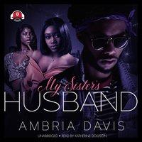 My Sister's Husband - Ambria Davis