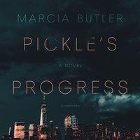 Pickle's Progress: A Novel - Marcia Butler